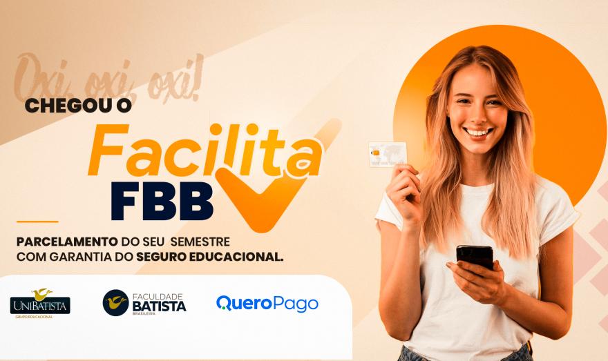 FACILITE FBB o novo Programa de Parcelamento de Mensalidades e Seguro Educacional
