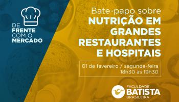 Bate-papo sobre Nutrição em grandes Restaurantes e Hospitais