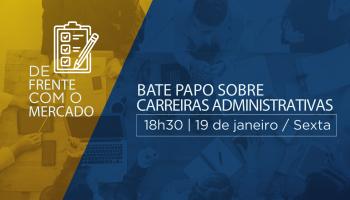 BATE PAPO SOBRE CARREIRAS ADMINISTRATIVAS