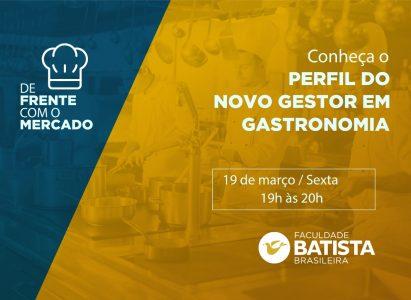 De Frente Com o Mercado, da FBB, discute ao vivo o Perfil do Novo Gestor de Gastronomia.